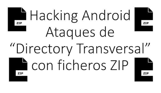 """Hacking Android: Ataques de """"Directory Transversal"""" con ficheros ZIP pentesting, Malware, Hacking, apps, Android"""