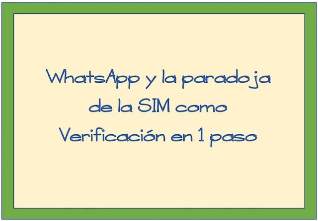 WhatsApp y la paradoja de la SIM como Verificación en 1 paso - 2017 - 2018
