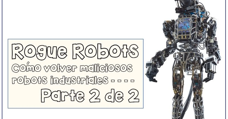 1496417870 rogue robots como volver maliciosos robots industriales parte 2 de 2 - Rogue Robots: Cómo volver maliciosos robots industriales (Parte 2 de 2)