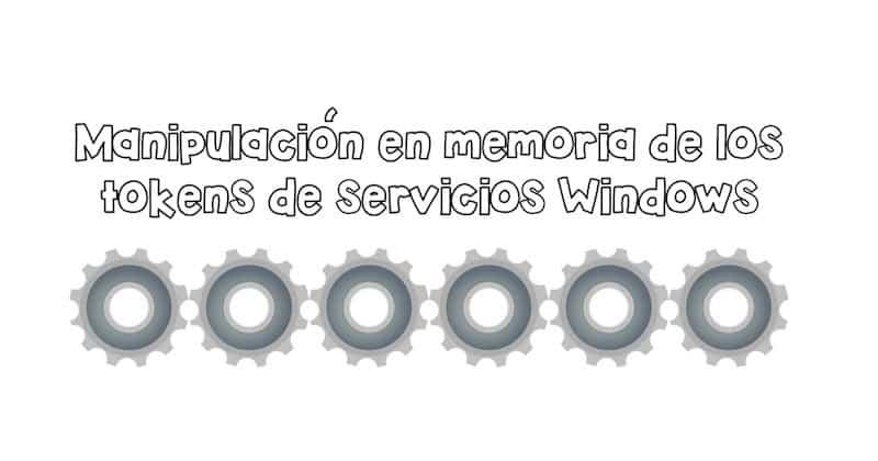 1496743090 manipulacion en memoria de los tokens de servicios windows - Manipulación en memoria de los tokens de servicios Windows