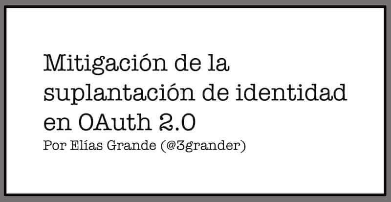 1497219854 mitigacion de la suplantacion de identidad en oauth 2 0 parte i de ii - Mitigación de la suplantación de identidad en OAuth 2.0 (Parte I de II)
