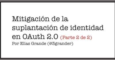 Mitigación de la suplantación de identidad en OAuth 2.0 (Parte II de II)