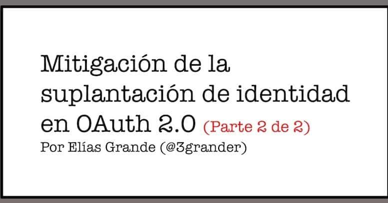 1497458331 mitigacion de la suplantacion de identidad en oauth 2 0 parte ii de ii - Mitigación de la suplantación de identidad en OAuth 2.0 (Parte II de II)