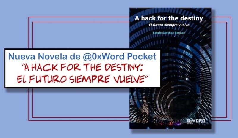 """1497480102 nueva novela de 0xword pocket a hack for the destiny el futuro siempre vuelve - Nueva Novela de @0xWord Pocket """"A hack for the destiny: El futuro siempre vuelve"""""""