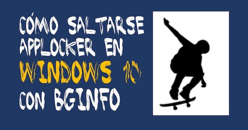 1497610073 como saltarse applocker en windows 10 con bginfo - Cómo saltarse AppLocker en Windows 10 con BgInfo
