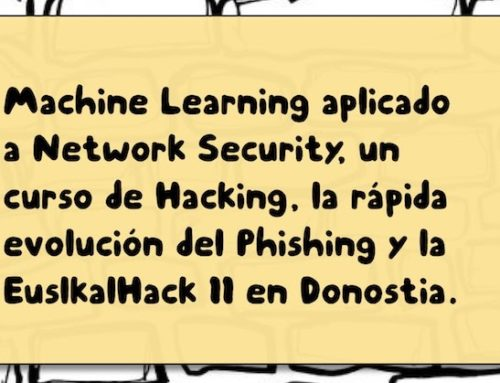 Machine Learning aplicado a Network Security, un curso de Hacking, la evolución del Phishing y la EuslkalHack II