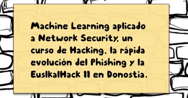1497761806 machine learning aplicado a network security un curso de hacking la evolucion del phishing y la euslkalhack ii - Machine Learning aplicado a Network Security, un curso de Hacking, la evolución del Phishing y la EuslkalHack II