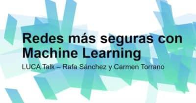 Aprende a tener Redes más seguras con técnicas de Machine Learning con esta sesión en vídeo #redes
