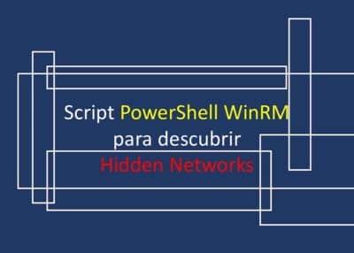 Script PowerShell WinRM para descubrir Hidden Networks