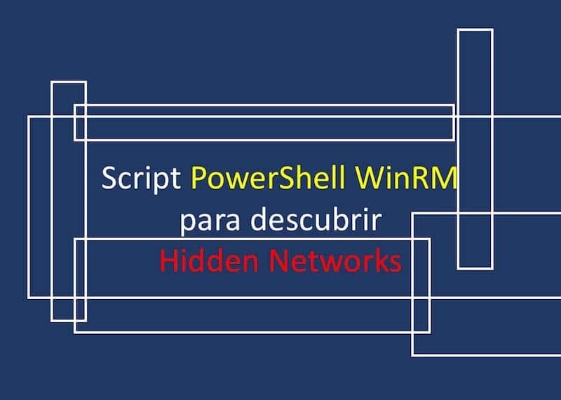 1498542545 script powershell winrm para descubrir hidden networks - Script PowerShell WinRM para descubrir Hidden Networks