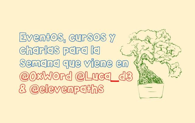 Eventos, cursos y charlas para la semana que viene en @0xWord @Luca_d3 & @elevenpaths LUCA, ElevenPaths, 0xWord