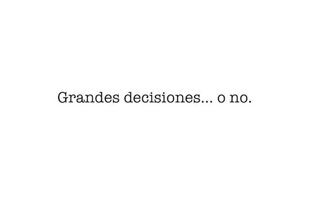 Grandes decisiones... o no. Curiosidades