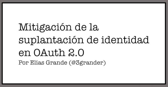 mitigacion de la suplantacion de identidad en oauth 2 0 parte i de ii - Mitigación de la suplantación de identidad en OAuth 2.0 (Parte I de II)