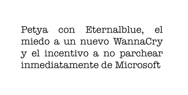 petya con eternalblue el miedo a un nuevo wannacry y el incentivo a no parchear inmediatamente de microsoft - Petya con Eternalblue, el miedo a un nuevo WannaCry y el incentivo a no parchear inmediatamente de Microsoft