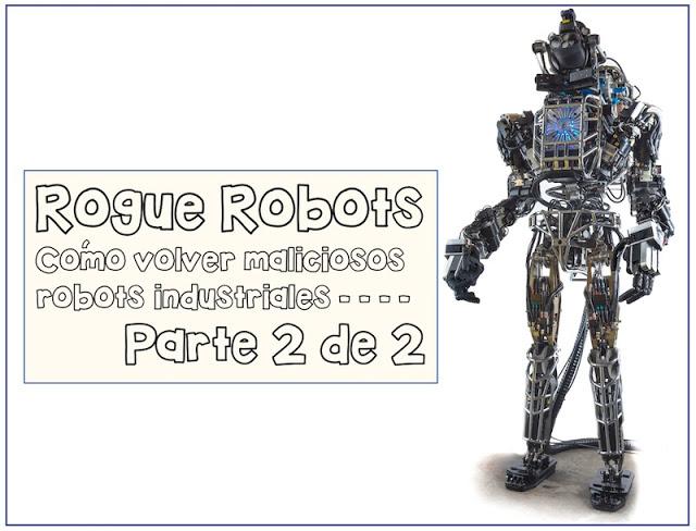 Rogue Robots: Cómo volver maliciosos robots industriales (Parte 2 de 2) - 2017 - 2018