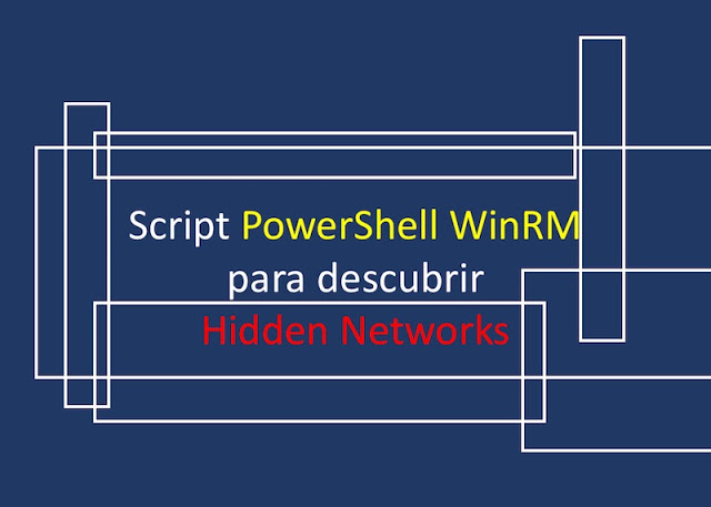 Script PowerShell WinRM para descubrir Hidden Networks Windows, USB, redes, PowerShell, Malware, fortificación, Active Directory