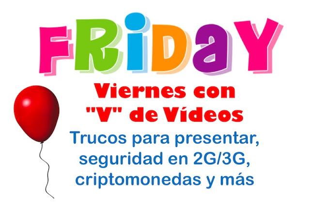 """Viernes con """"V"""" de Vídeos: Trucos para presentar, seguridad en 2G/3G, criptomonedas y más Hacking, GPRS, Eventos, Entrevistas, Criptografía, conferencias, 3G, 2G"""