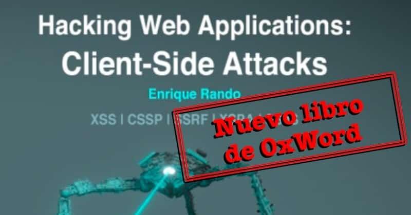 """1503612326 nuevo libro hacking web applications client side attacks de 0xword - Nuevo Libro: """"Hacking Web Applications: Client-Side Attacks"""" de @0xWord"""