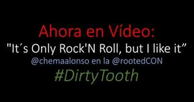 "Ahora en Vídeo: ""It´s Only Rock'N Roll, but I like it"". @chemaalonso en la @rootedCON #DirtyTooth"
