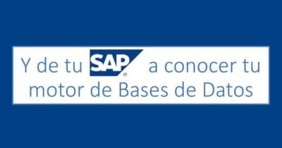 Y de tu SAP a conocer tu motor de Bases de Datos