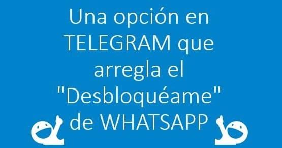 """1503764783 una opcion en telegram que arregla el desbloqueame de whatsapp - Una opción en Telegram que arregla el """"Desbloquéame"""" de WhatsApp"""