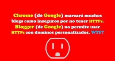 Chrome (de Google) marcará muchos blogs como inseguros por no tener HTTPs. Blogger (de Google) no permite usar HTTPs con dominos personalizados. WTF?