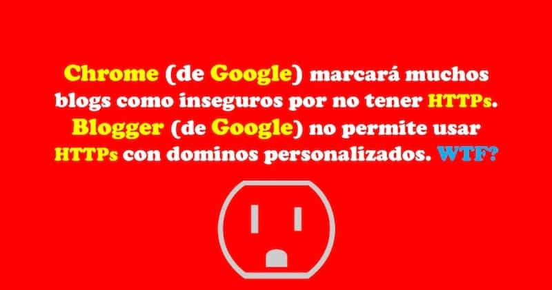 1503786502 chrome de google marcara muchos blogs como inseguros por no tener https blogger de google no permite usar https con dominos personalizados wtf - Chrome (de Google) marcará muchos blogs como inseguros por no tener HTTPs. Blogger (de Google) no permite usar HTTPs con dominos personalizados. WTF?