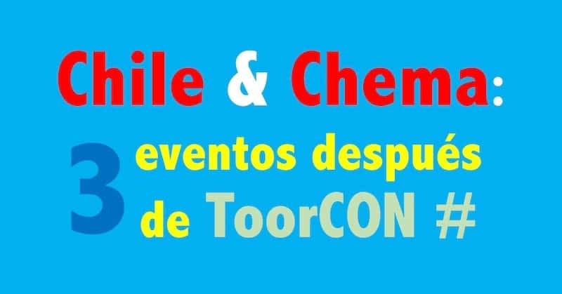 Chile & Chema: Tres eventos después de ToorCON