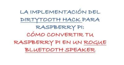 La implementación de DirtyTooth Hack para Raspberry Pi: Cómo convertir Raspberry Pi en Rogue BlueTooth Speaker