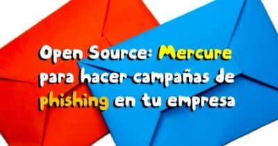 Open Source: Mercure para hacer campañas de phishing en tu empresa
