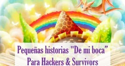 """Pequeñas historias """"De mi boca"""" para Hackers & Survivors"""