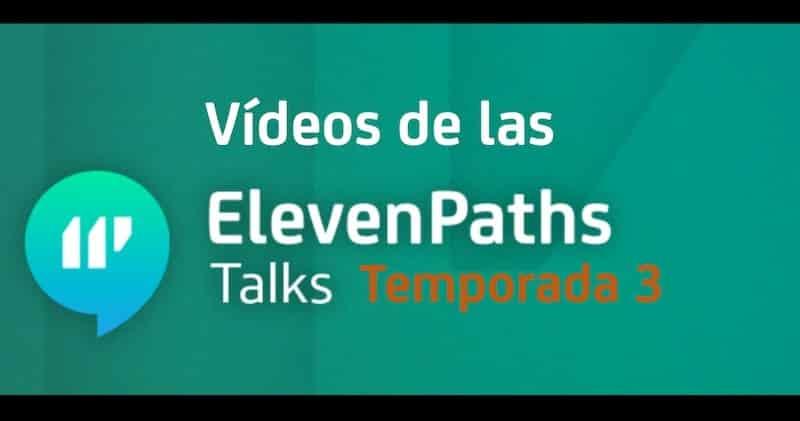 elevenpaths talks temporada 3 en videos - ElevenPaths Talks Temporada 3 en vídeos