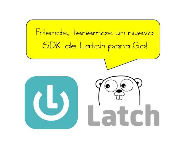 Friends, tenemos un nuevo SDK de Latch para Go! Latch, Google, Go, ElevenPaths