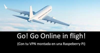 Go! Go online in flight! (Con tu VPN montada en una Raspeberry Pi)