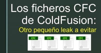 Los ficheros CFC de ColdFusion: Otro pequeño leak a evitar