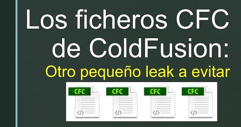 1504316798 los ficheros cfc de coldfusion otro pequeno leak a evitar - Los ficheros CFC de ColdFusion: Otro pequeño leak a evitar