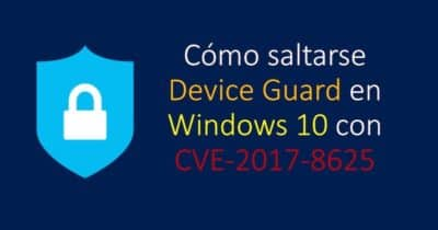 Cómo saltarse Device Guard en Windows 10 con CVE-2017-8625