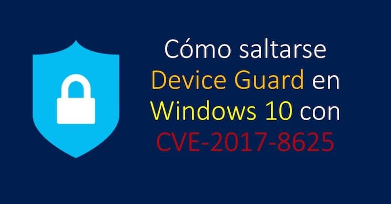 1504686621 como saltarse device guard en windows 10 con cve 2017 8625 - Cómo saltarse Device Guard en Windows 10 con CVE-2017-8625