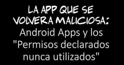 """La app que se volverá maliciosa: Android Apps y los """"Permisos declarados nunca utilizados"""""""