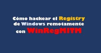 Cómo hackear el Registry de Windows remotamente con WinRegMITM