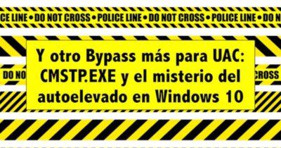Y otro Bypass más para UAC: CMSTP.EXE y el misterio del autoelevado en Windows 10