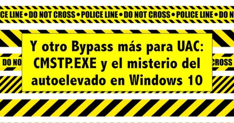 1505333494 y otro bypass mas para uac cmstp exe y el misterio del autoelevado en windows 10 - Y otro Bypass más para UAC: CMSTP.EXE y el misterio del autoelevado en Windows 10