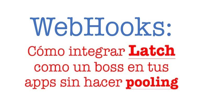 1505550221 webhooks como integrar latch como un boss en tus apps sin hacer pooling - WebHooks: Cómo integrar Latch como un boss en tus apps sin hacer pooling