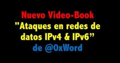 "Nuevo Video-Book ""Ataques en redes de datos IPv4 & IPv6"" de @0xWord"