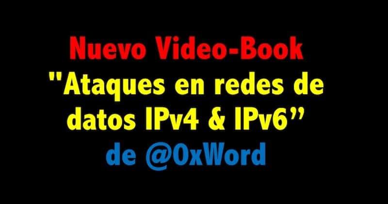 """1505658632 nuevo video book ataques en redes de datos ipv4 ipv6 de 0xword - Nuevo Video-Book """"Ataques en redes de datos IPv4 & IPv6"""" de @0xWord"""