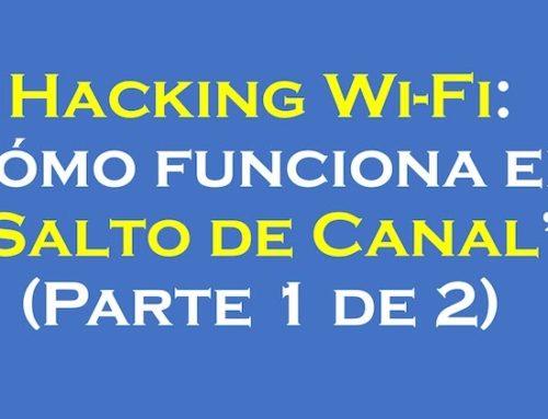 Hacking Wi-Fi: Cómo funciona el «Salto de Canal» (Parte 1 de 2)