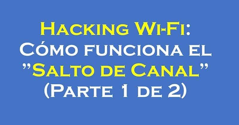 """1505723619 hacking wi fi como funciona el salto de canal parte 1 de 2 - Hacking Wi-Fi: Cómo funciona el """"Salto de Canal"""" (Parte 1 de 2)"""