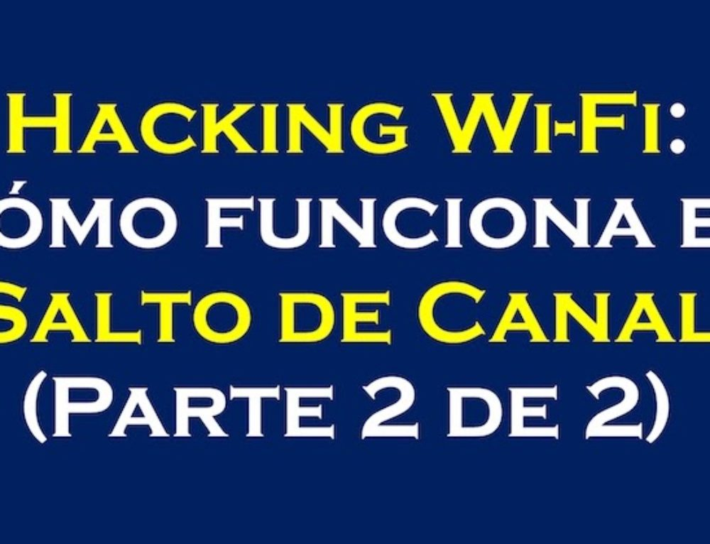 """Hacking Wi-Fi: Cómo funciona el """"Salto de Canal"""" (Parte 2 de 2)"""