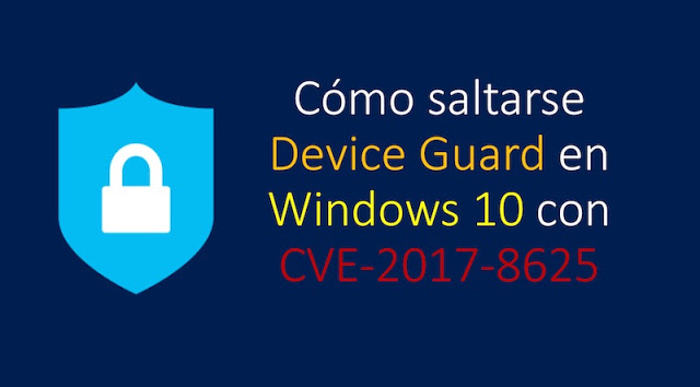 como saltarse device guard en windows 10 con cve 2017 8625 - Cómo saltarse Device Guard en Windows 10 con CVE-2017-8625