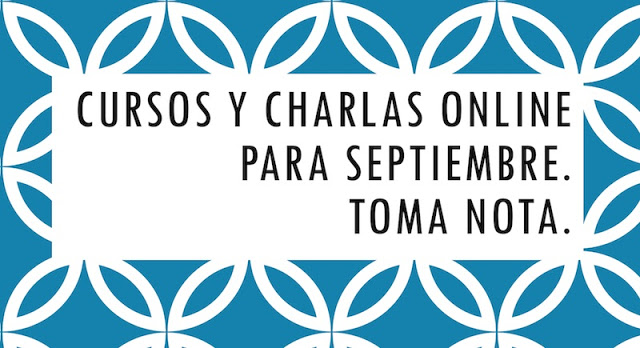 Cursos y Charlas Online para Septiembre. Toma nota. @0xWord @ElevenPaths @tssentinel - 2017 - 2018